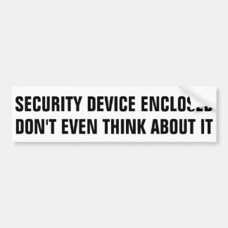 SECURITY DEVICE ENCLOSED DON'T EVEN THINK ABOUT IT BUMPER STICKER