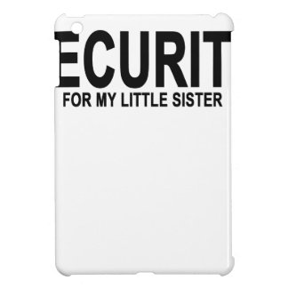 Security for my little sister T-Shirts.png Case For The iPad Mini