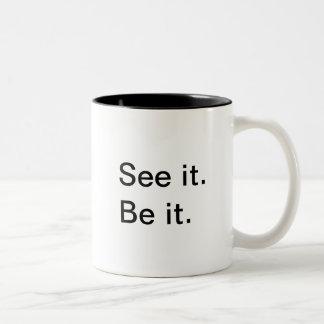 See it. Be it.  Mug