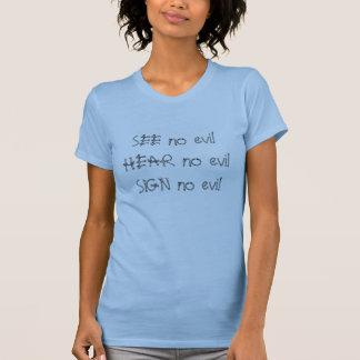 SEE no evil, HEAR no evil, SIGN no evil T-shirts