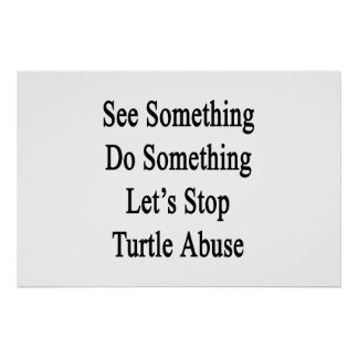 See Something Do Something Let's Stop Turtle Abuse Poster