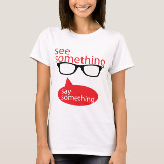 See Something Say Something T-Shirt