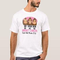 See Speak Hear No Breast Cancer 1 T-Shirt