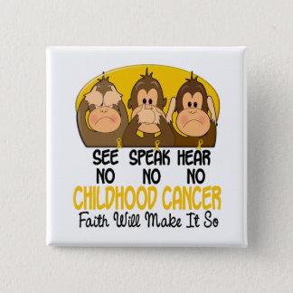 See Speak Hear No Childhood Cancer 1 Button