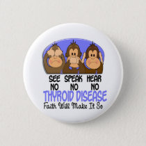 See Speak Hear No Thyroid Disease 1 Pinback Button