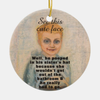 See This Cute Face He Pooped in His Sister's Hat Ceramic Ornament