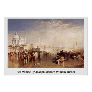 See Venice By Joseph Mallord William Turner Poster