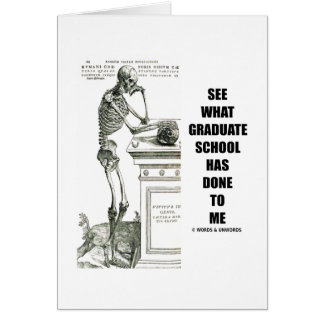See What Graduate School Has Done To Me (Skeleton) Card