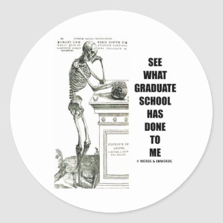 See What Graduate School Has Done To Me (Skeleton) Classic Round Sticker