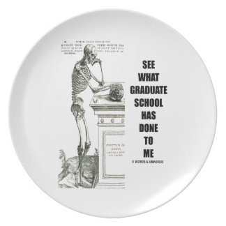 See What Graduate School Has Done To Me (Skeleton) Plate