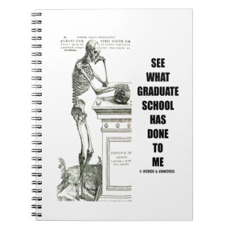 See What Graduate School Has Done To Me (Skeleton) Spiral Notebook