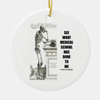 See What Medical School Has Done To Me (Vesalius) Ceramic Ornament