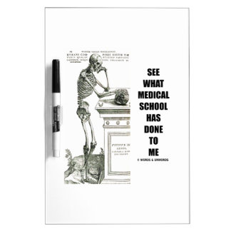 See What Medical School Has Done To Me Vesalius Dry-Erase Boards