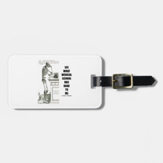 See What Medical School Has Done To Me (Vesalius) Travel Bag Tag