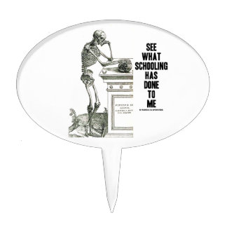See What Schooling Has Done To Me (Vesalius) Cake Topper