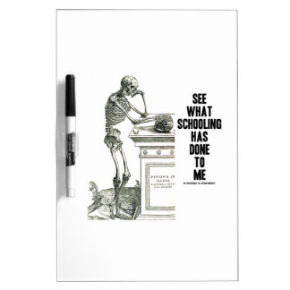 See What Schooling Has Done To Me Vesalius Dry-Erase Board