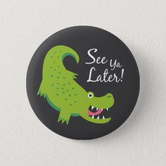 See Ya Later Alligator! Button