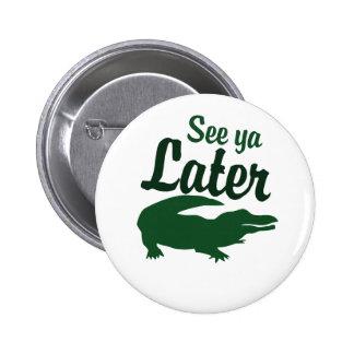 See ya later alligator pinback button