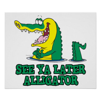 see ya later alligator poster