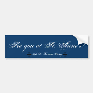 See You At St. Anne's! (DRS #1) Bumper Sticker