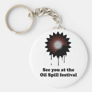SEE YOU AT THE OIL SPILL FESTIVAL KEYCHAINS