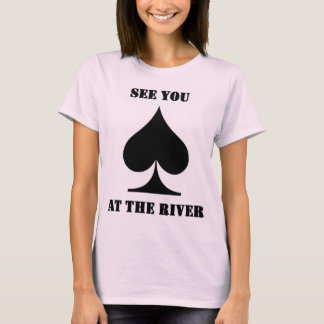 See You at the River Gear T-Shirt