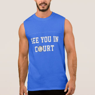 See you in court - Volleyball (White text) Sleeveless Shirt