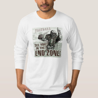 See You In The End Zone! T-Shirt