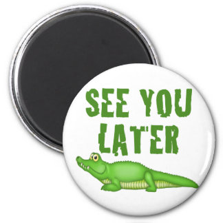 See You Later Alligator 2 Inch Round Magnet