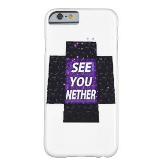SEE YOU NETHER BARELY THERE iPhone 6 CASE