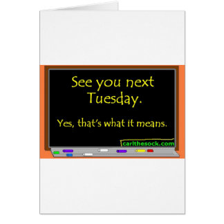 See You Next Tuesday Card