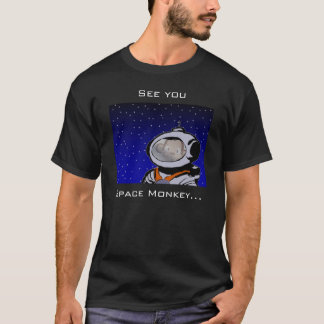 See you, Space Monkey... T-Shirt