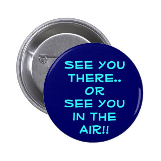 See you there..OR See you in the Air!! Button