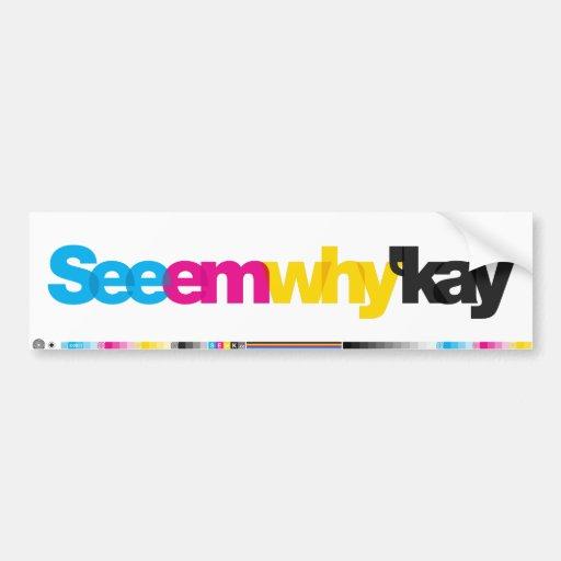 SeeEmWhy'Kay Bumper Sticker