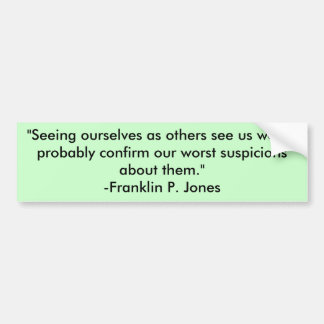 """""""Seeing ourselves as others see us would probab... Car Bumper Sticker"""