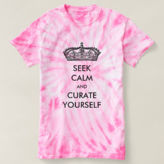 Seek Calm And Curate Yourself Tie-Dye T-Shirt