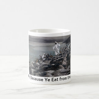 Seek Me Because Ye Eat from the Loaves Classic White Coffee Mug