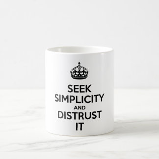 Seek Simplicity and Distrust It Coffee Mug