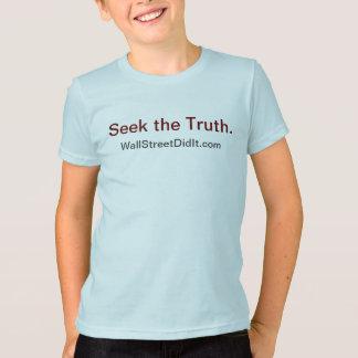 Seek the Truth.  Wall Street Did It. T-Shirt