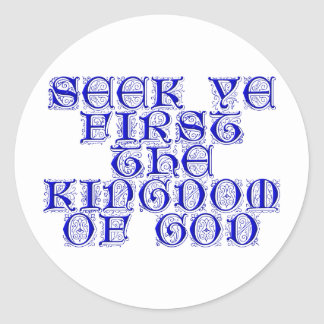 Seek ye first The Kingdom of God Classic Round Sticker