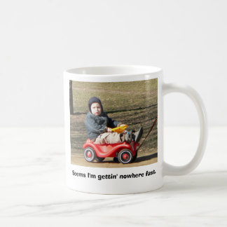 Seems I'm gettin' nowhere fast. Classic White Coffee Mug