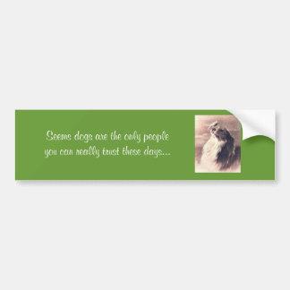 """Seems that dogs are...""  bumpersticker Bumper Sticker"