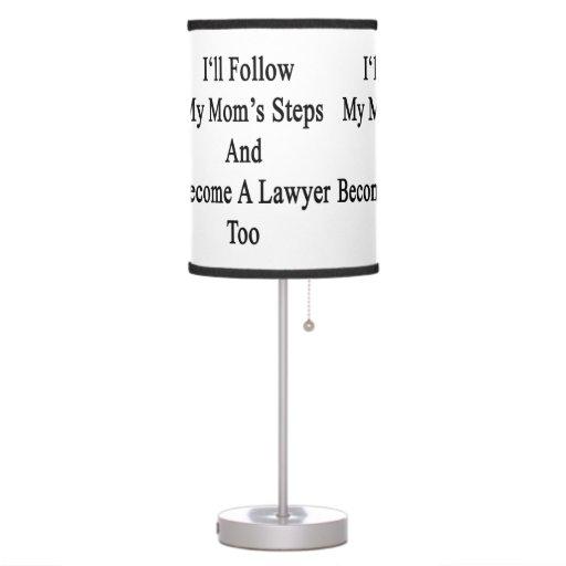 Seguiré los pasos de mi mamá y haré abogado tambié