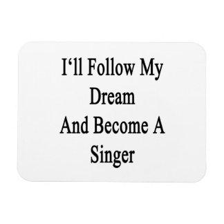 Seguiré mi sueño y haré cantante iman rectangular