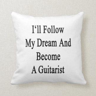 Seguiré mi sueño y haré un guitarrista almohada