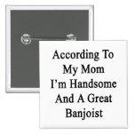 Según mi mamá soy hermoso y un gran banjo pins
