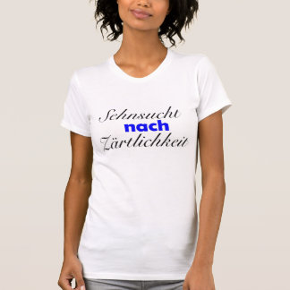 Sehnsucht nach Zärtlichkeit T-Shirt