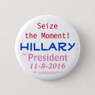 Seize the Moment! Hillary for President 11-8-2016 Button