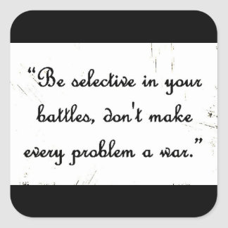 SELECTIVE BATTLES DONT MAKE EVERY PROBLEM WAR SQUARE STICKER