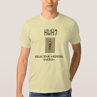 Selective Hearing Switch Huh? T Shirt